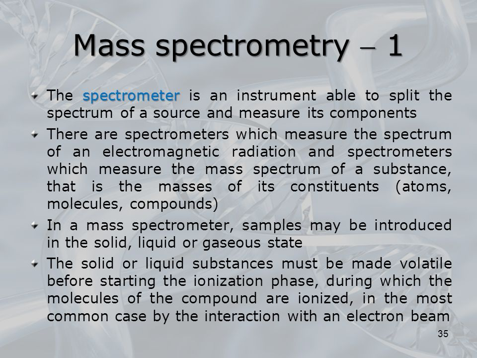 Mass spectrometry  1 The spectrometer is an instrument able to split the spectrum of a source and measure its components.
