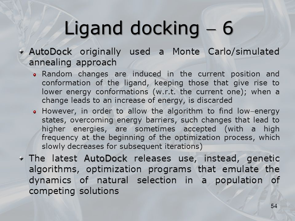 Ligand docking  6 AutoDock originally used a Monte Carlo/simulated annealing approach.