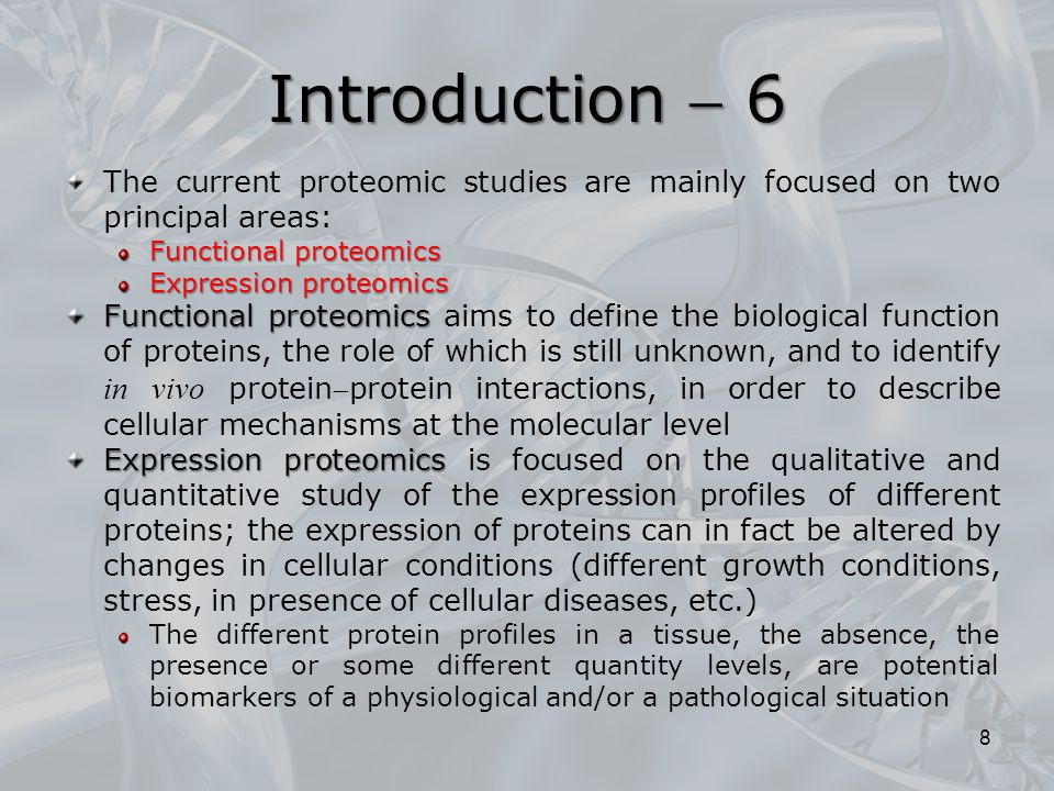 Introduction  6 The current proteomic studies are mainly focused on two principal areas: Functional proteomics.