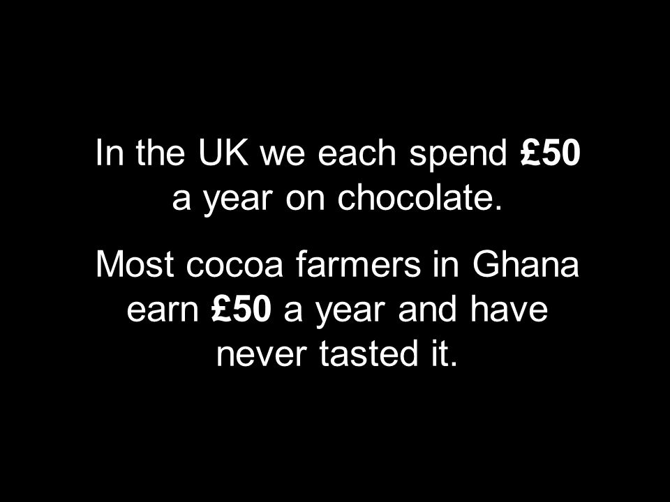 In the UK we each spend £50 a year on chocolate.