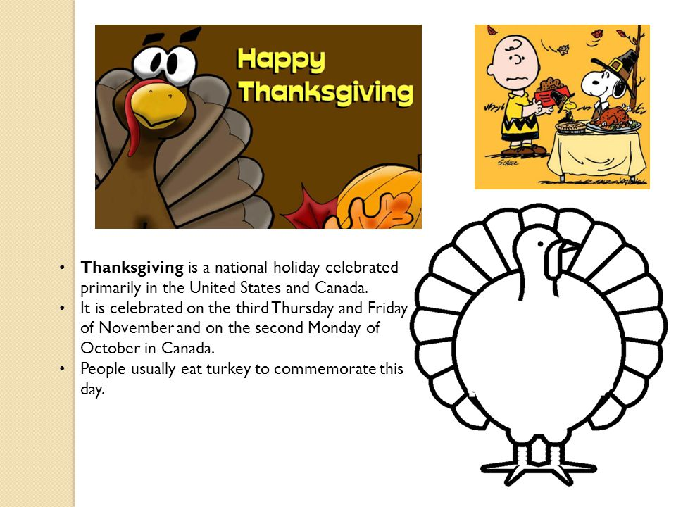Thanksgiving is a national holiday celebrated primarily in the United States and Canada.