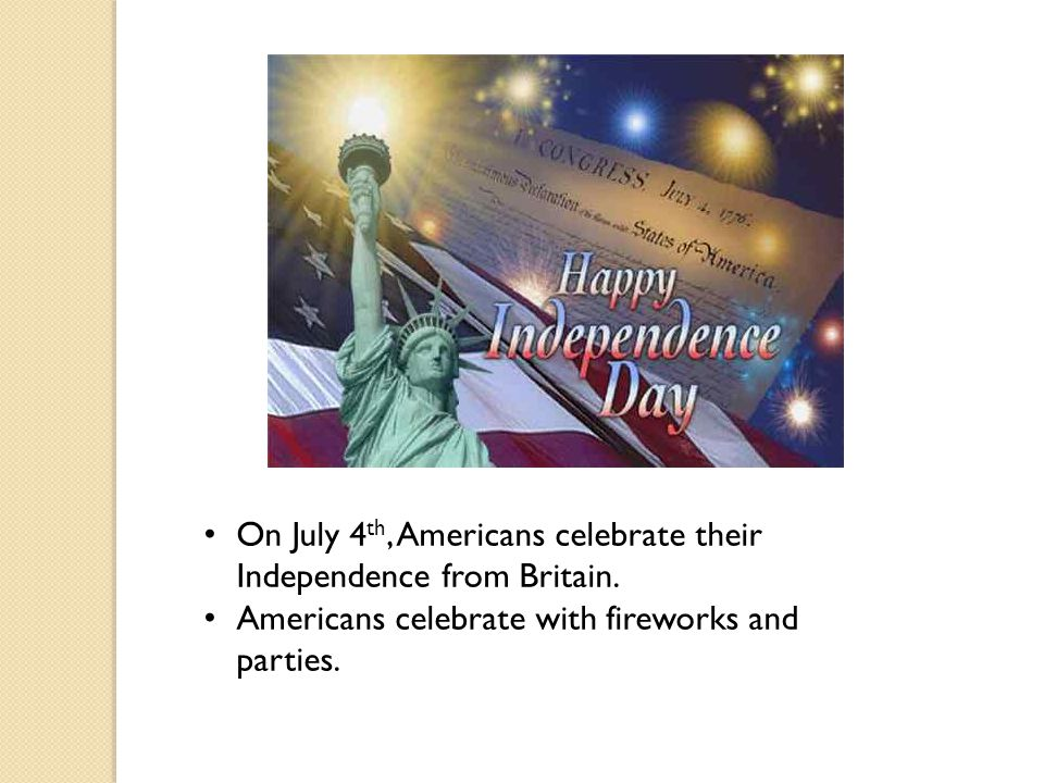 On July 4th, Americans celebrate their Independence from Britain.