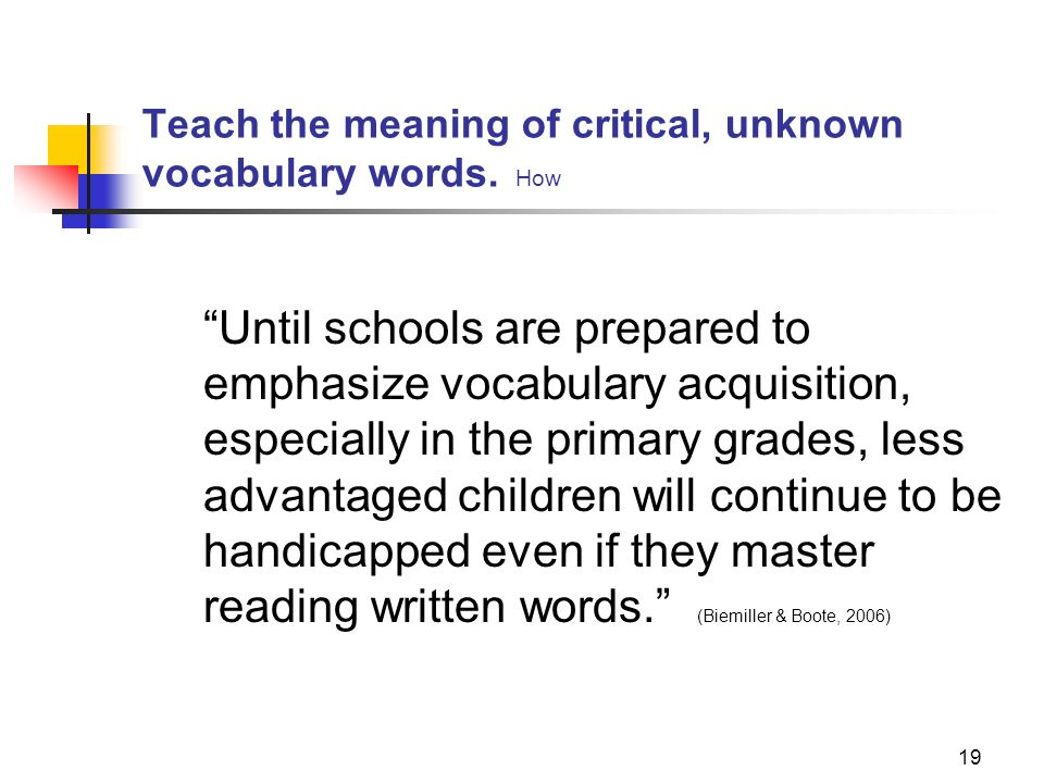 Teach the meaning of critical, unknown vocabulary words. How