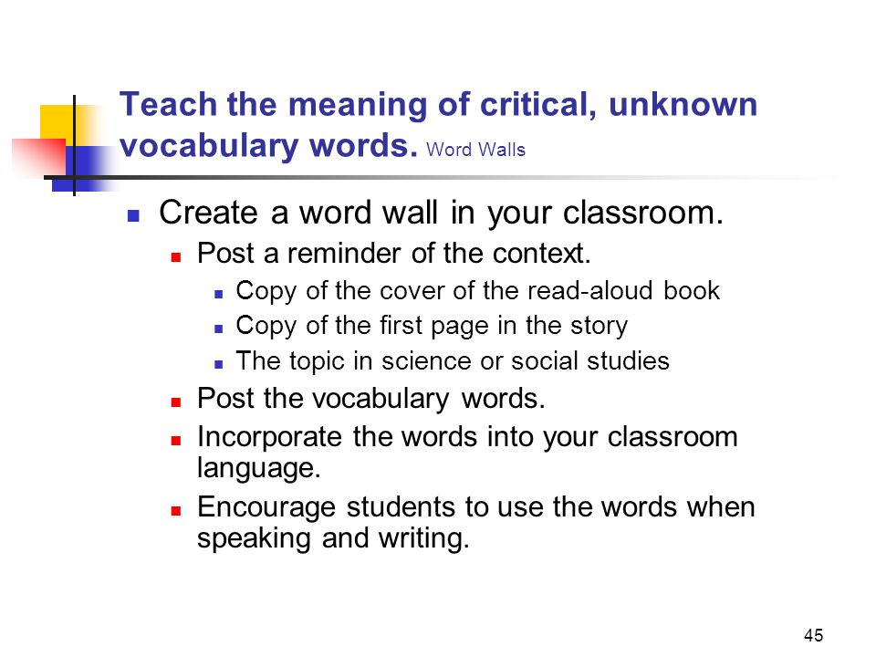 Teach the meaning of critical, unknown vocabulary words. Word Walls