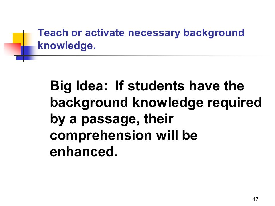 Teach or activate necessary background knowledge.
