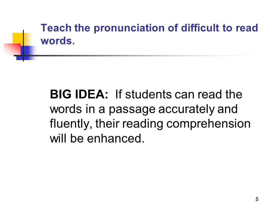 Teach the pronunciation of difficult to read words.