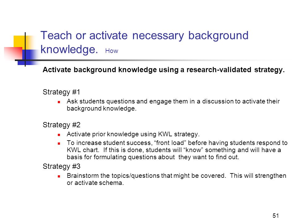 Teach or activate necessary background knowledge. How