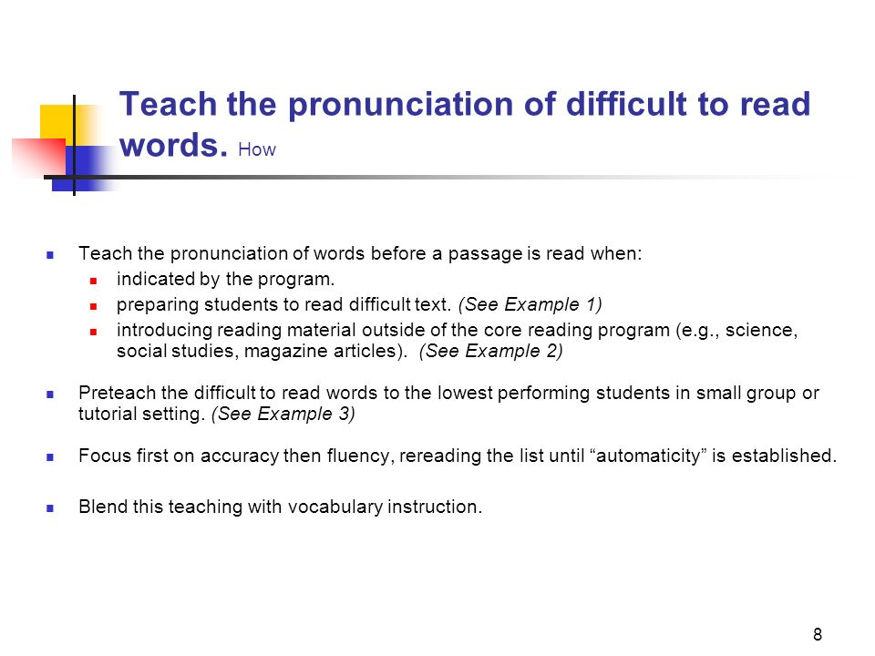 Teach the pronunciation of difficult to read words. How