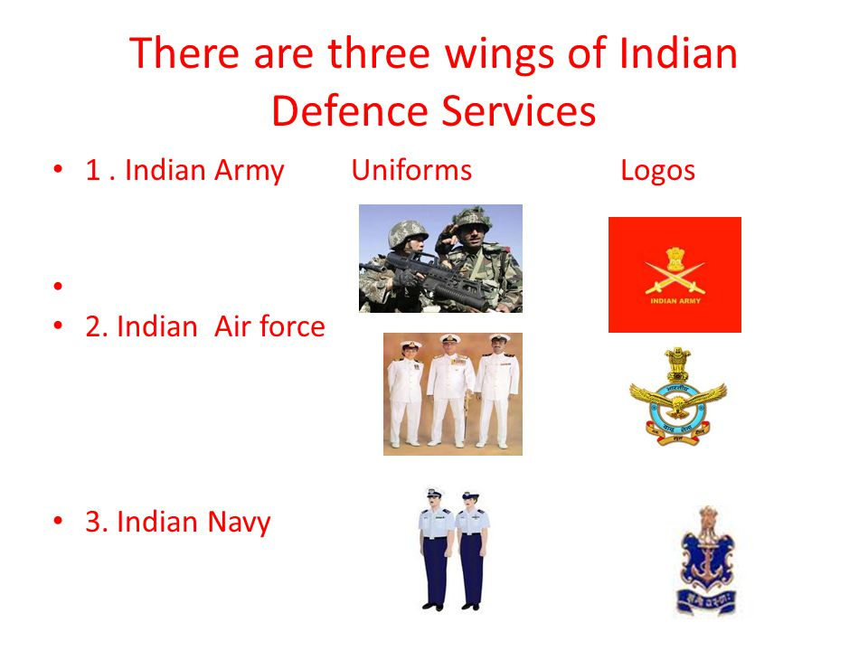 There are three wings of Indian Defence Services