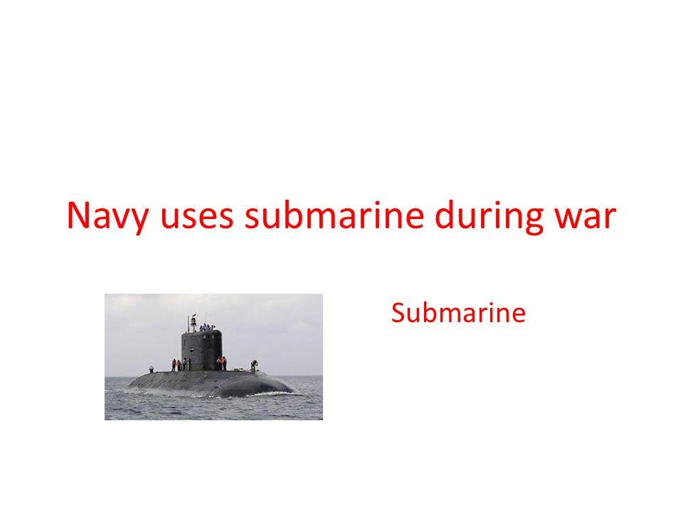 Navy uses submarine during war