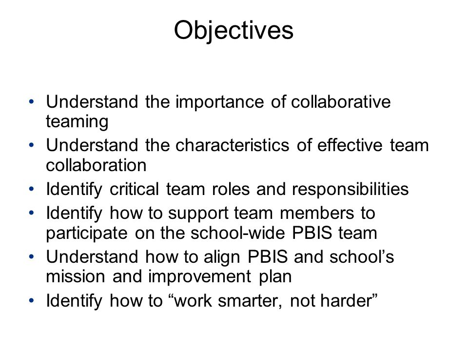 Objectives Understand the importance of collaborative teaming