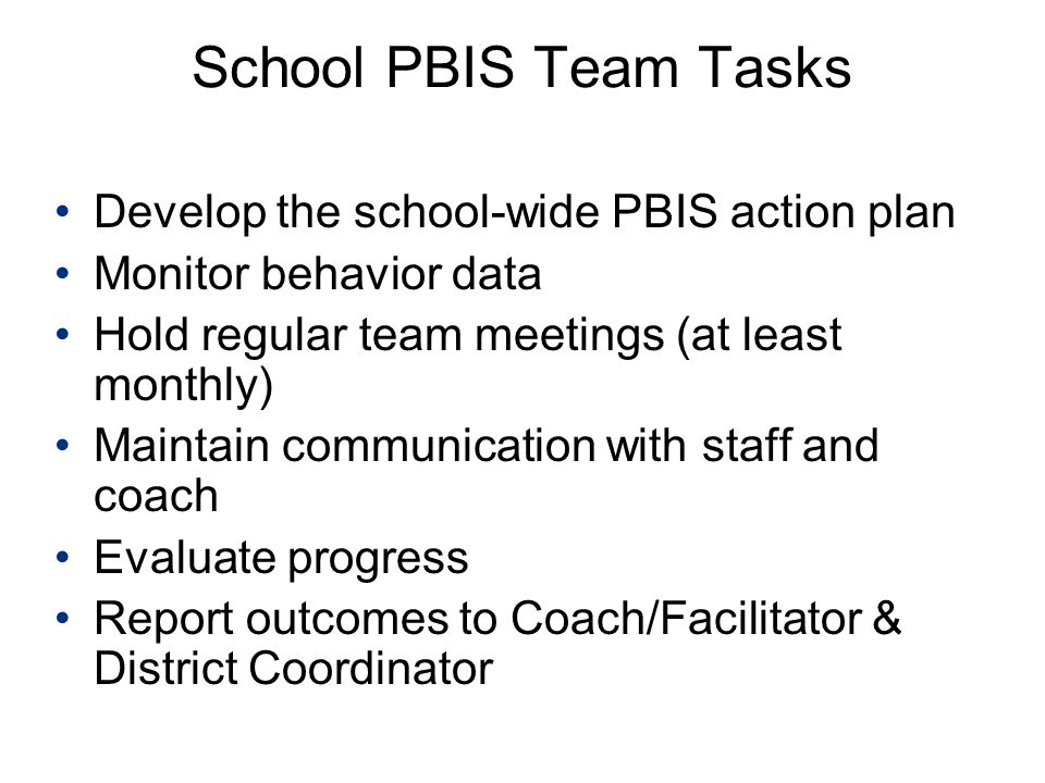 School PBIS Team Tasks Develop the school-wide PBIS action plan