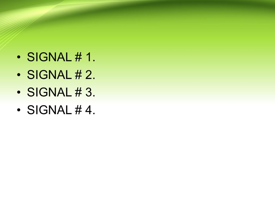 SIGNAL # 1. SIGNAL # 2. SIGNAL # 3. SIGNAL # 4.