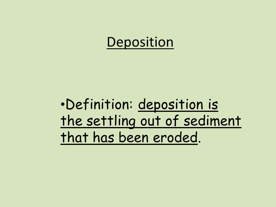 28 Deposition Definition: Deposition Is The Settling Out Of Sediment That  Has Been Eroded.
