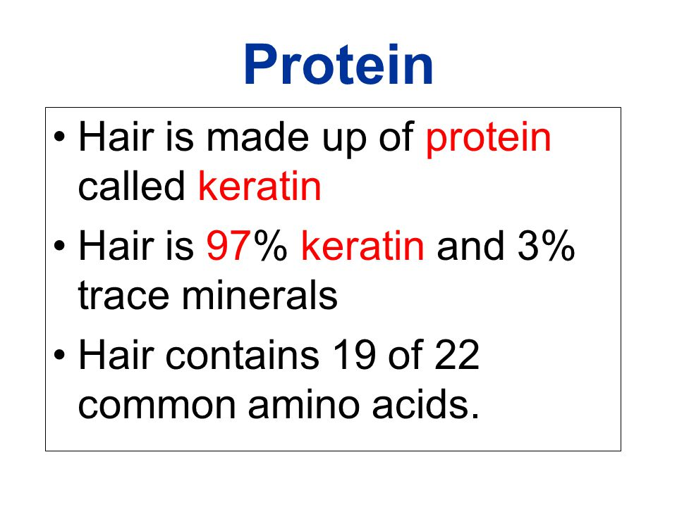 Protein Hair is made up of protein called keratin
