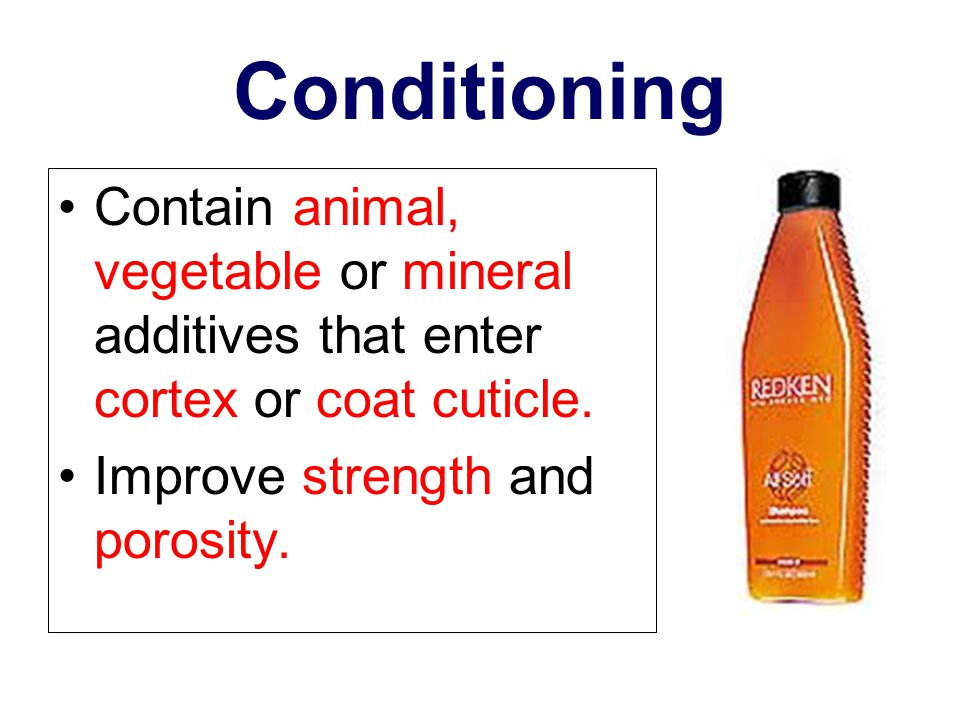 Conditioning Contain animal, vegetable or mineral additives that enter cortex or coat cuticle.