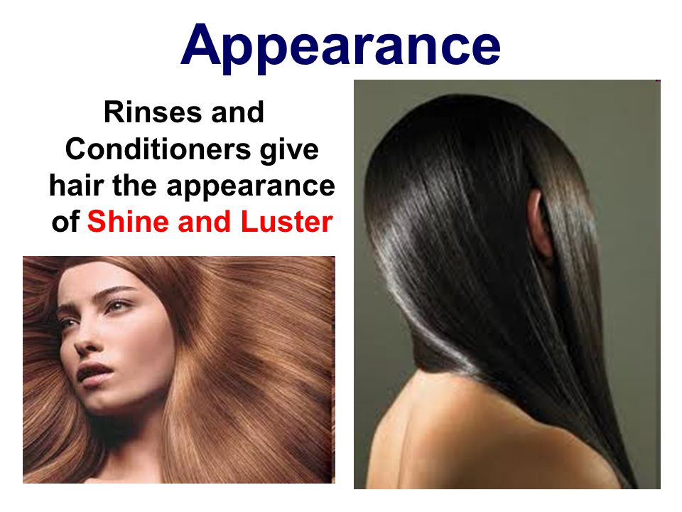 Rinses and Conditioners give hair the appearance of Shine and Luster