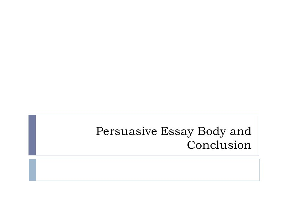persuasive essay body and conclusion ppt video online 1 persuasive essay body and conclusion