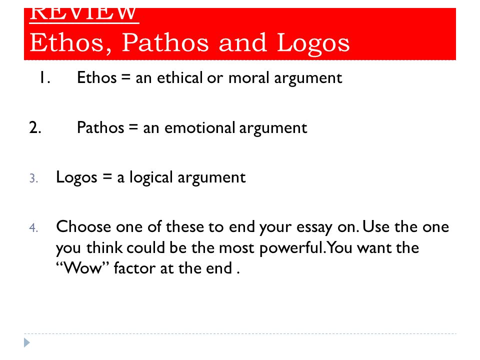 analysis essay using pathos ethos and logos What would a rhetorical analysis of this situation be like  an essay that relies  primarily on pathos, with little use of ethos or logos, is unlikely to be perceived by .