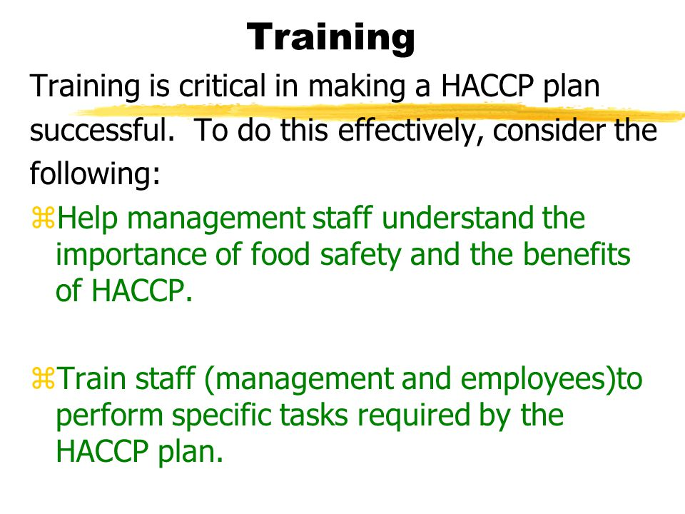 Training Training is critical in making a HACCP plan