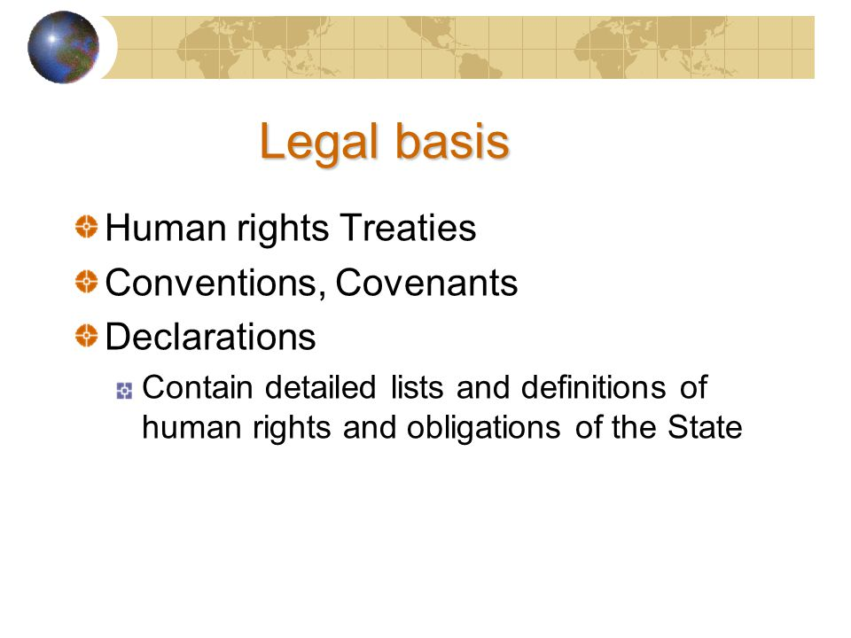 Legal basis Human rights Treaties Conventions, Covenants Declarations