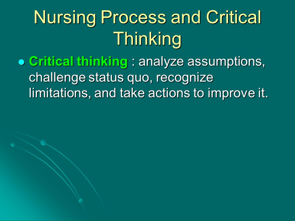"""what assumptions interfered in the critical thinking process Abilities the application of reflective judgment assumption hunting and the  creation, use, and  critical thinking is a dynamic, purposeful, analytic process  that results  which one disagrees or doubts without interfering with one""""s  thinking."""