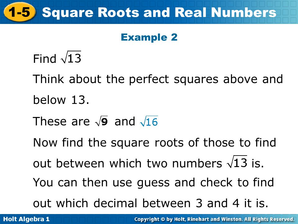 Think about the perfect squares above and below 13.