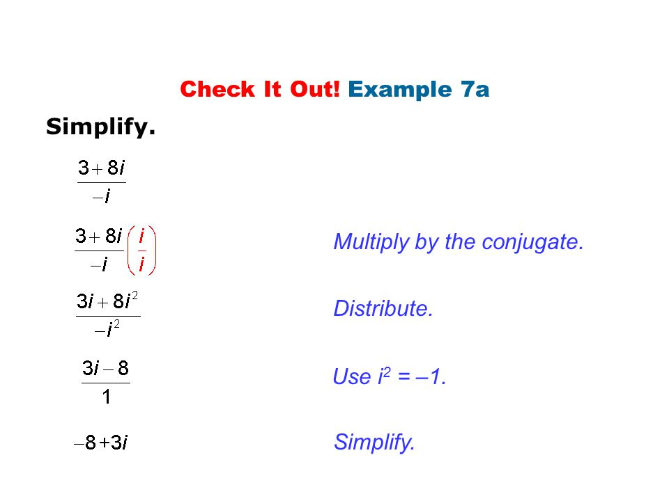 Check It Out! Example 7a Simplify. Multiply by the conjugate. Distribute. Use i2 = –1. Simplify.