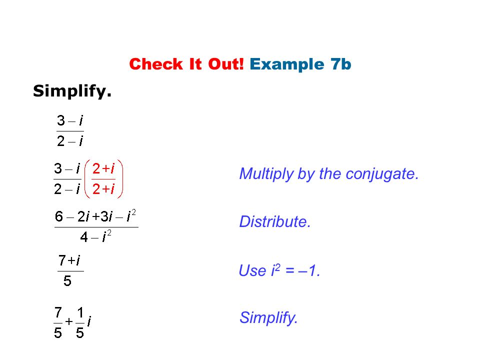 Check It Out! Example 7b Simplify. Multiply by the conjugate. Distribute. Use i2 = –1. Simplify.