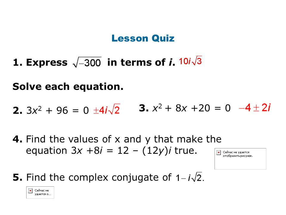 Lesson Quiz 1. Express in terms of i. Solve each equation. 3. x2 + 8x +20 = x = 0.