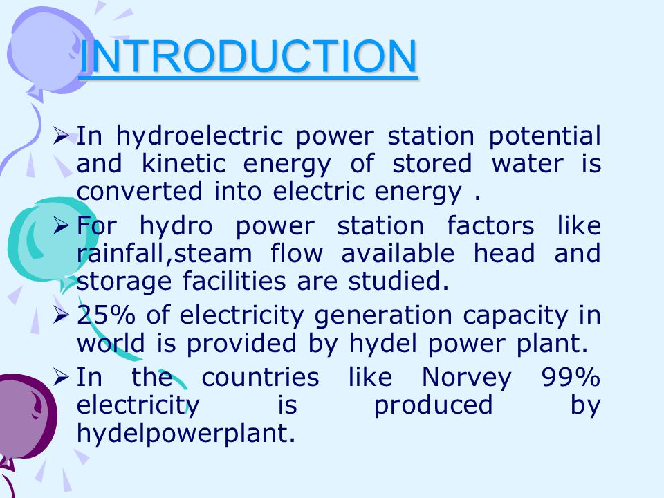 INTRODUCTION In hydroelectric power station potential and kinetic energy of stored water is converted into electric energy .