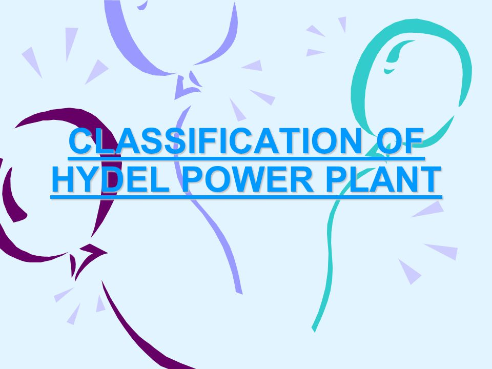 CLASSIFICATION OF HYDEL POWER PLANT