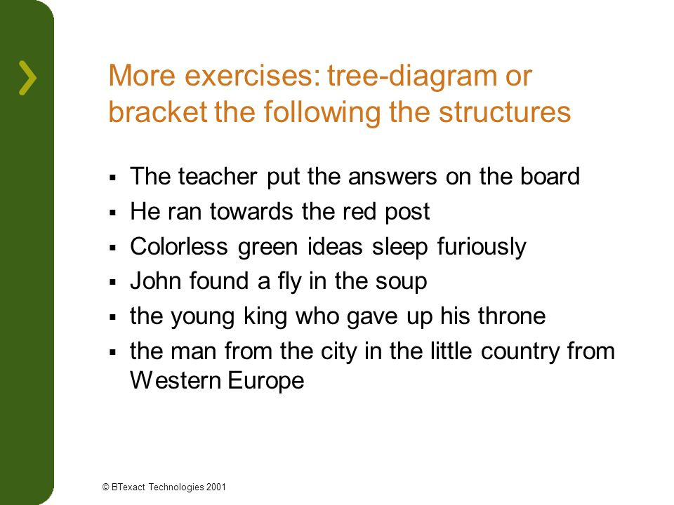 More exercises: tree-diagram or bracket the following the structures