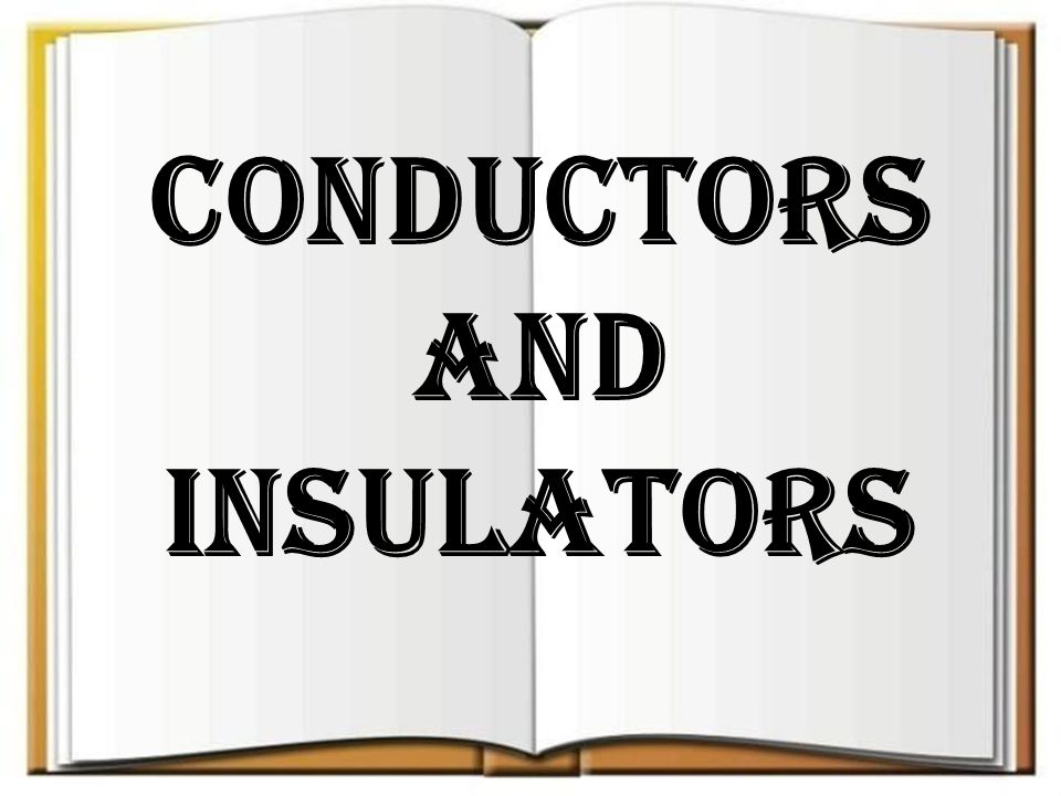 Conductors And Insulators : Conductors and insulators ppt video online download