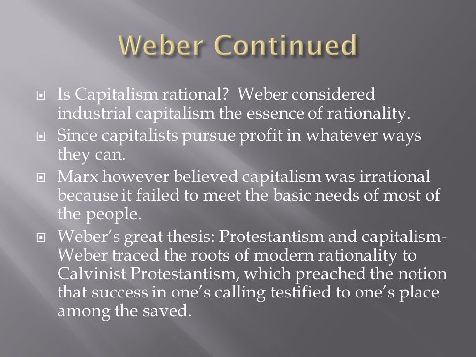 webers rationalization thesis In spite of their undeniable differences, marx and weber have much in common   this is particularly obvious in his description, in the protestant ethic and the   löwith had already grasped, in his brilliant 1932 essay on weber and marx,  the.