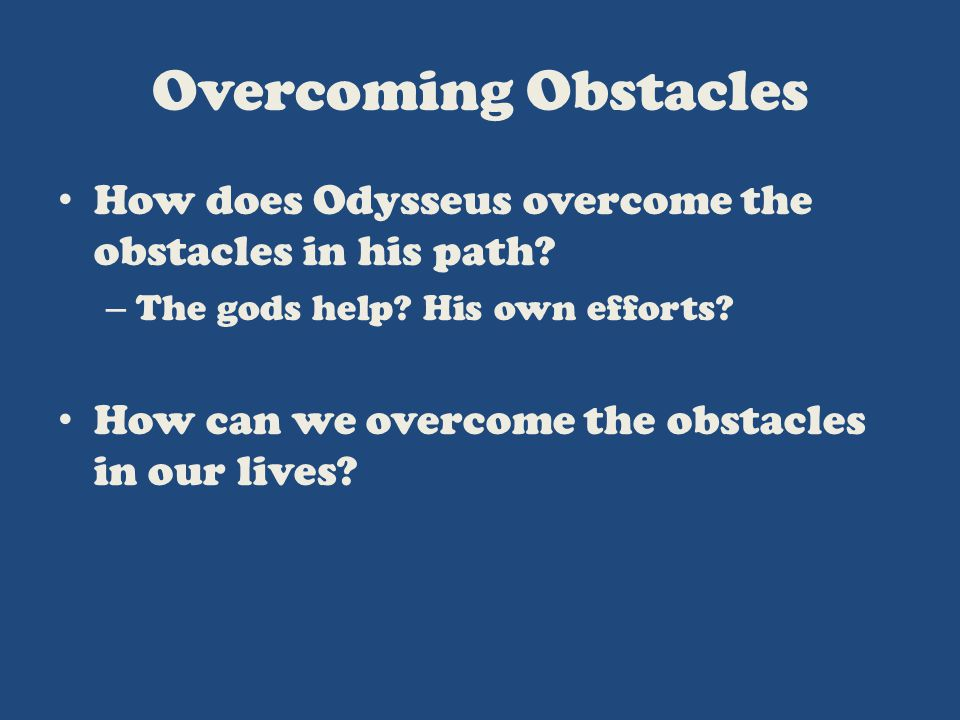 odysseus obstacles One of the great epics of ancient greece, the odyssey tells the story of the struggles and triumphs of the hero odysseus as he made his way home after the trojan war pursued by the sea god poseidon, but aided both by his own cunning and by the goddess athena, odysseus overcame countless obstacles during his long journey home.