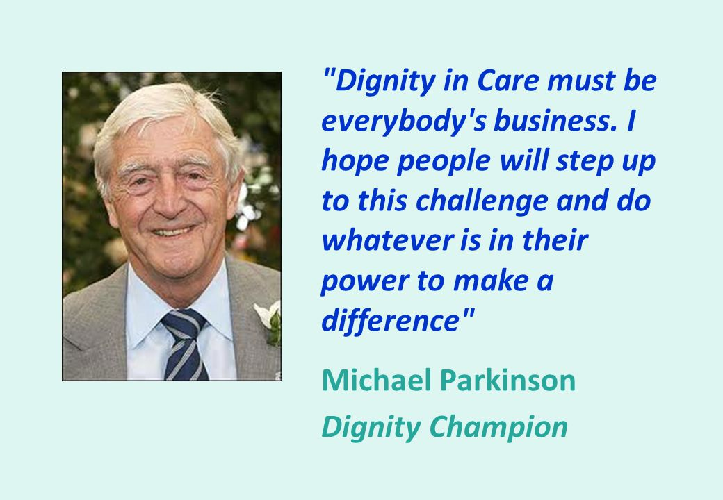 Dignity in Care must be everybody s business