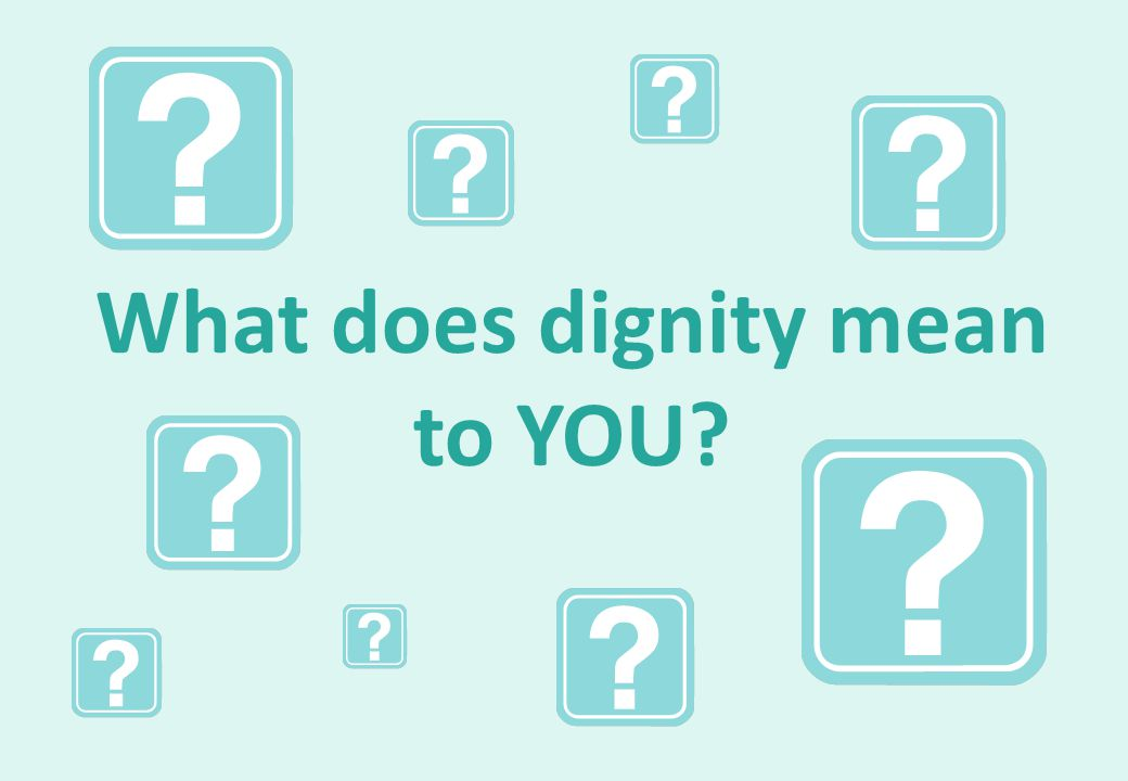 What does dignity mean to YOU