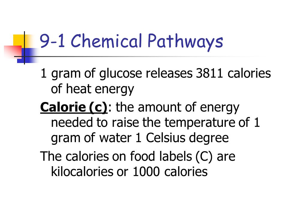 9-1 Chemical Pathways 1 gram of glucose releases 3811 calories of heat energy.