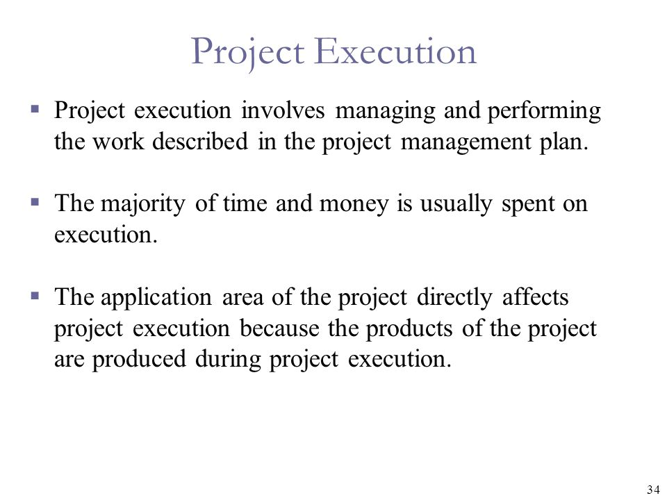 Project Execution Project execution involves managing and performing the work described in the project management plan.