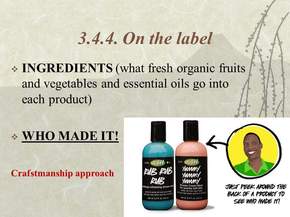 On the label INGREDIENTS (what fresh organic fruits and vegetables and essential oils go into each product)