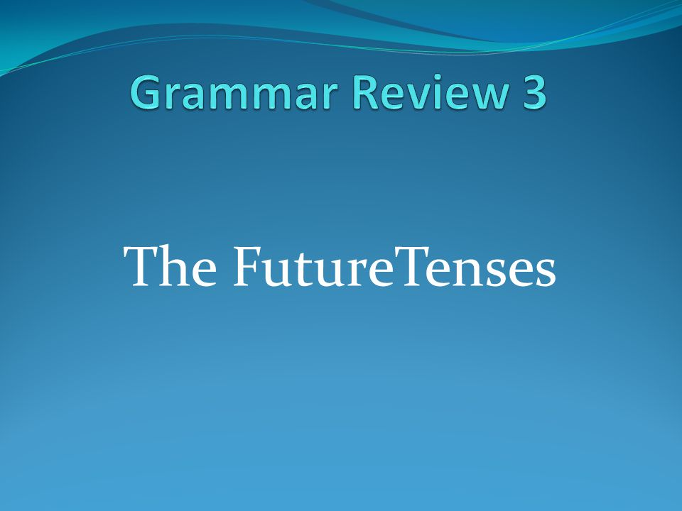 Grammar Review 3 The FutureTenses