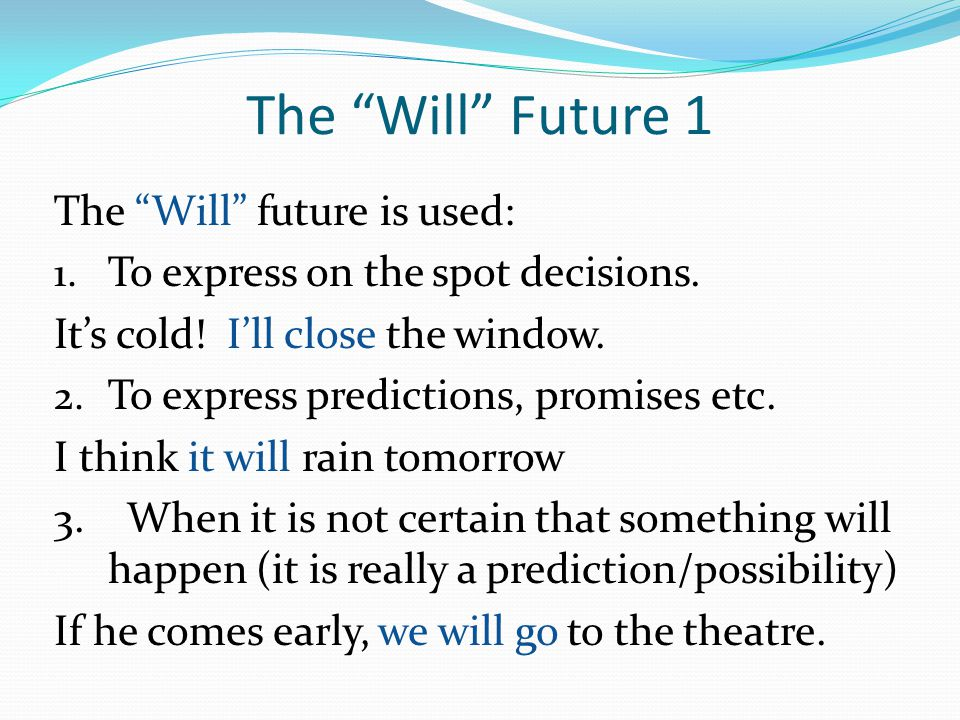 The Will Future 1 The Will future is used:
