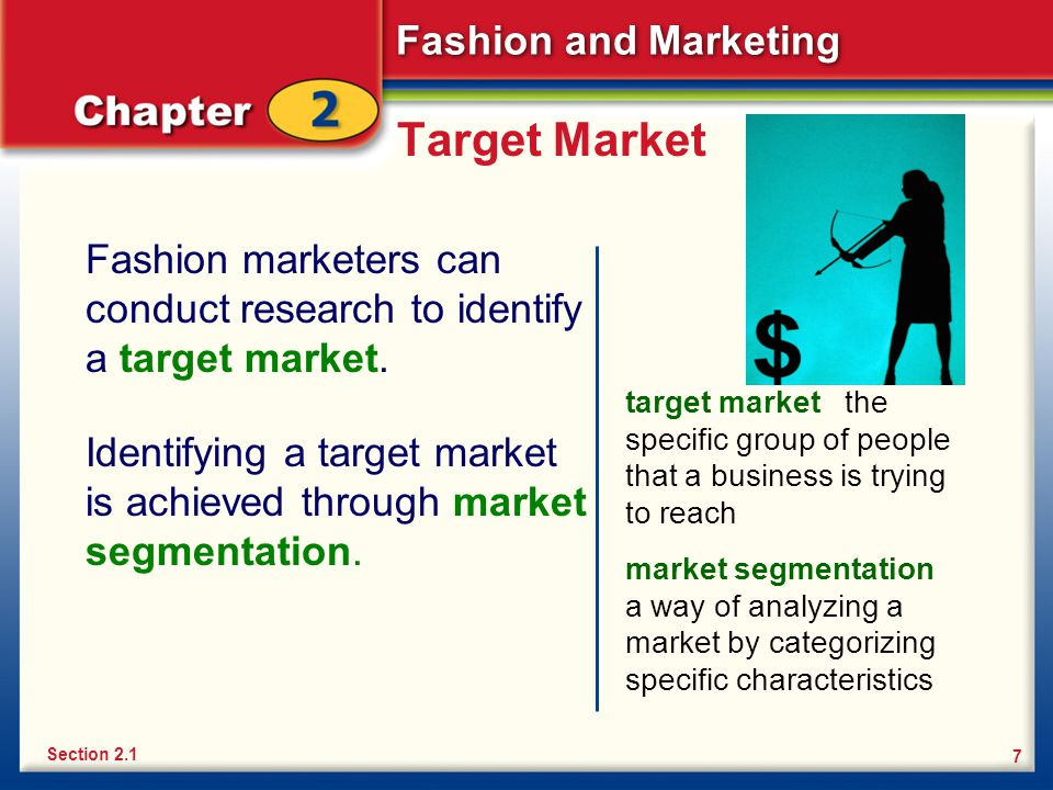 Target Market Fashion marketers can conduct research to identify a target market.