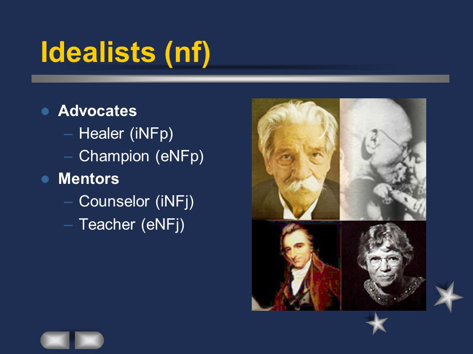 Idealists (nf) Advocates Healer (iNFp) Champion (eNFp) Mentors