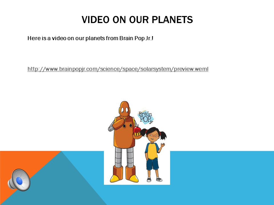 Video on our planets Here is a video on our planets from Brain Pop Jr..