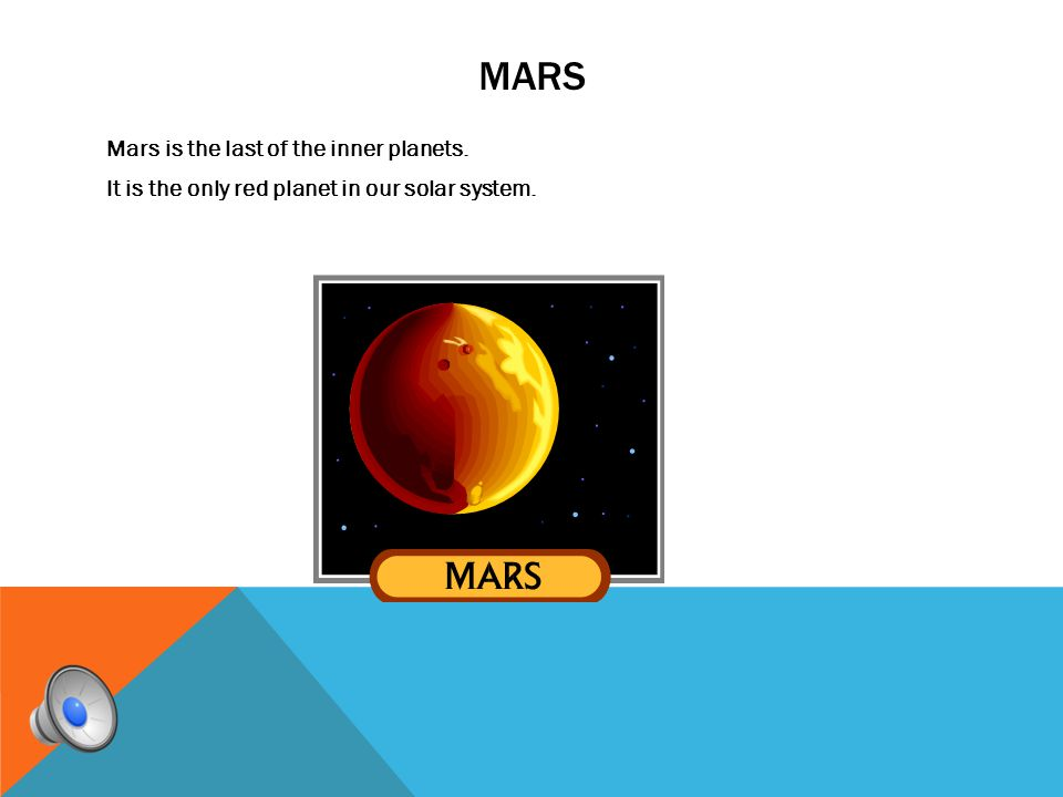 mars Mars is the last of the inner planets. It is the only red planet in our solar system.