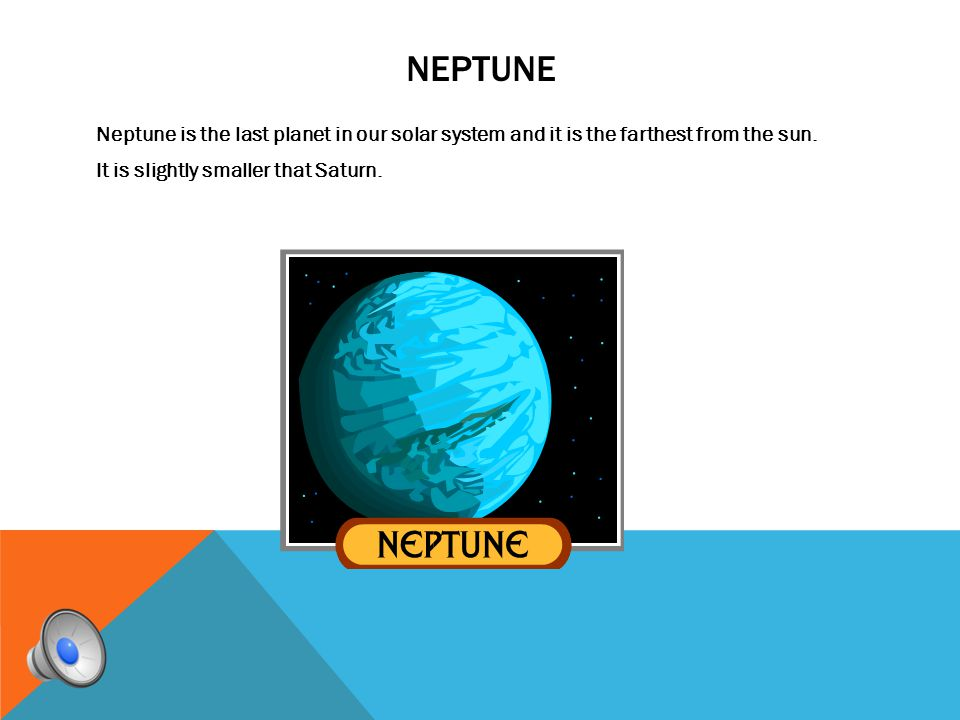 neptune Neptune is the last planet in our solar system and it is the farthest from the sun.