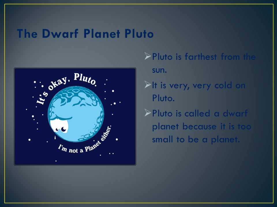 The Dwarf Planet Pluto Pluto is farthest from the sun.