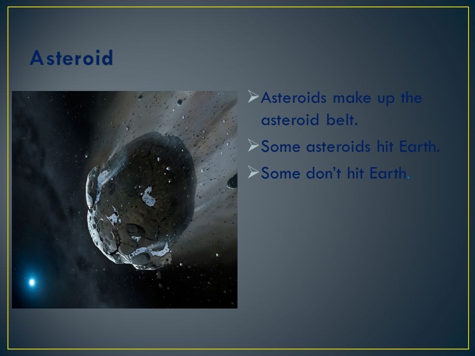 Asteroid Asteroids make up the asteroid belt.